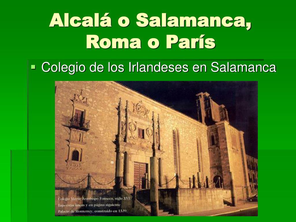 Alcalá o Salamanca,