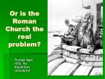 or is the roman church the real problem