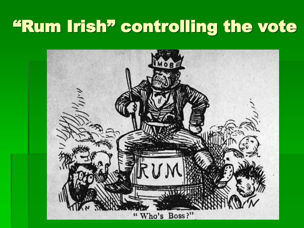 """""""Rum Irish"""" controlling the vote"""