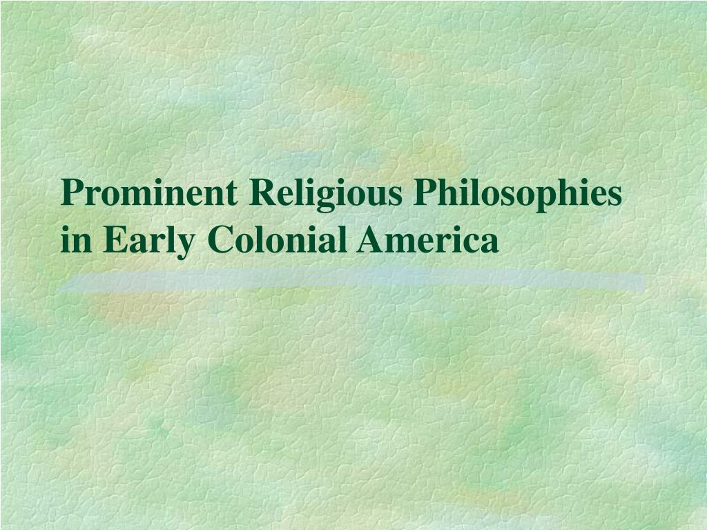 prominent religious philosophies in early colonial america l.
