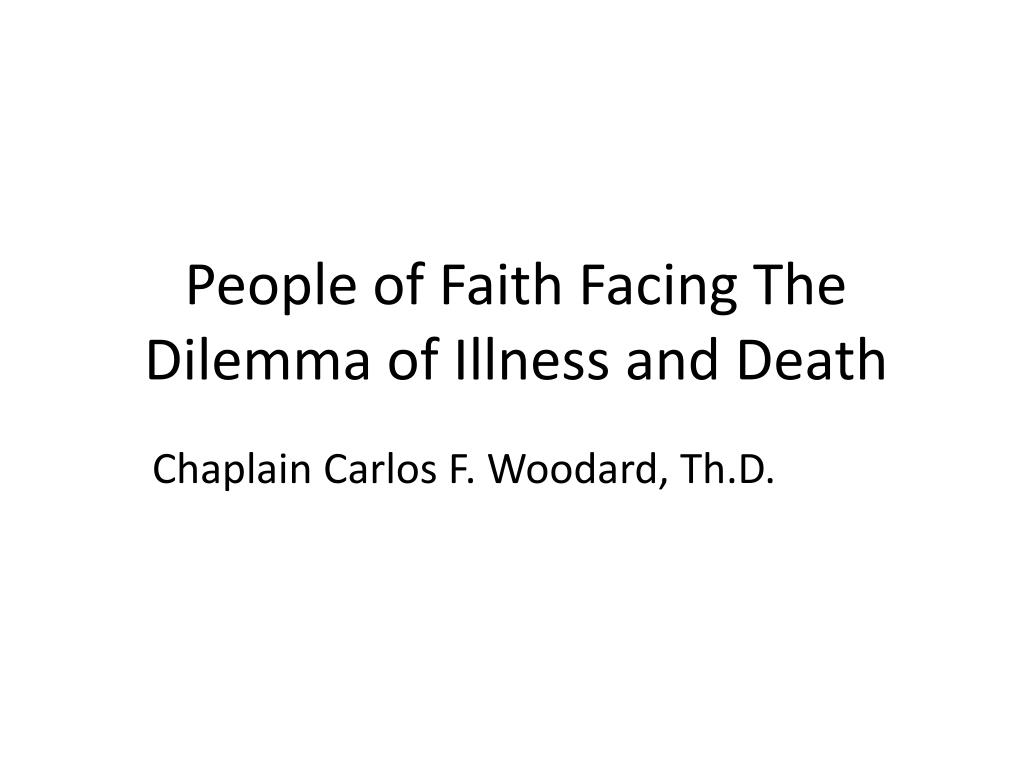 people of faith facing the dilemma of illness and death l.