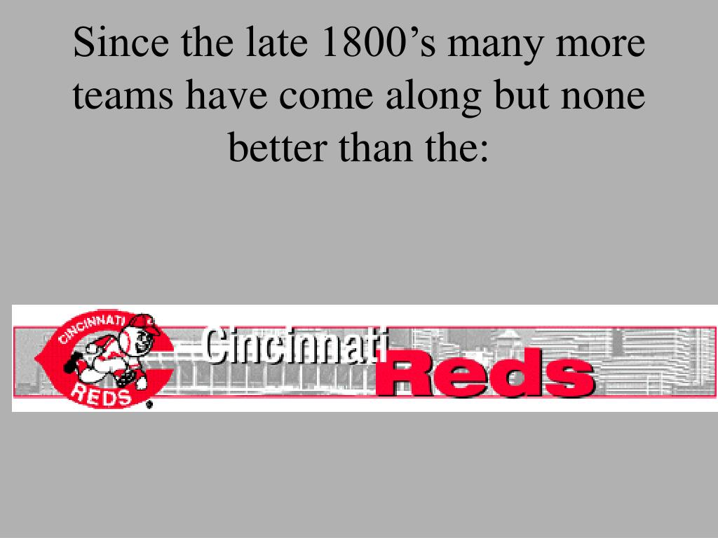 Since the late 1800's many more teams have come along but none better than the: