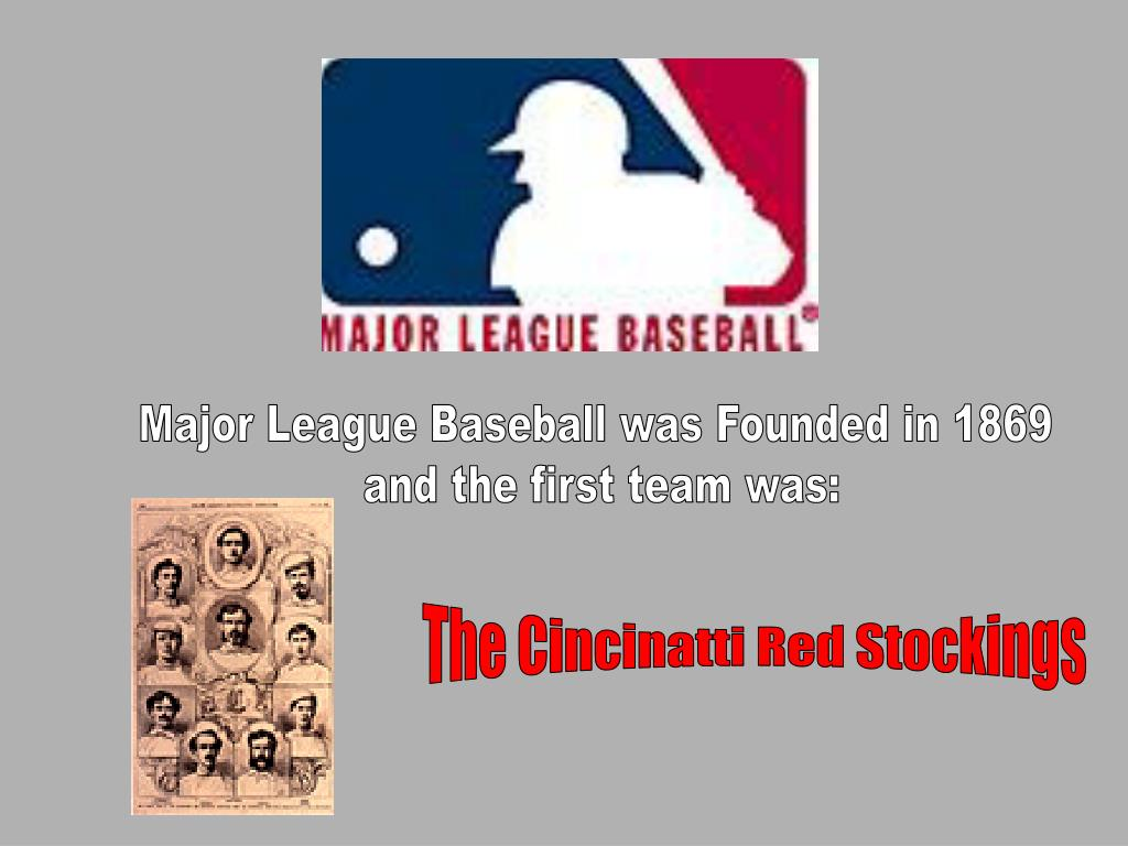 Major League Baseball was Founded in 1869