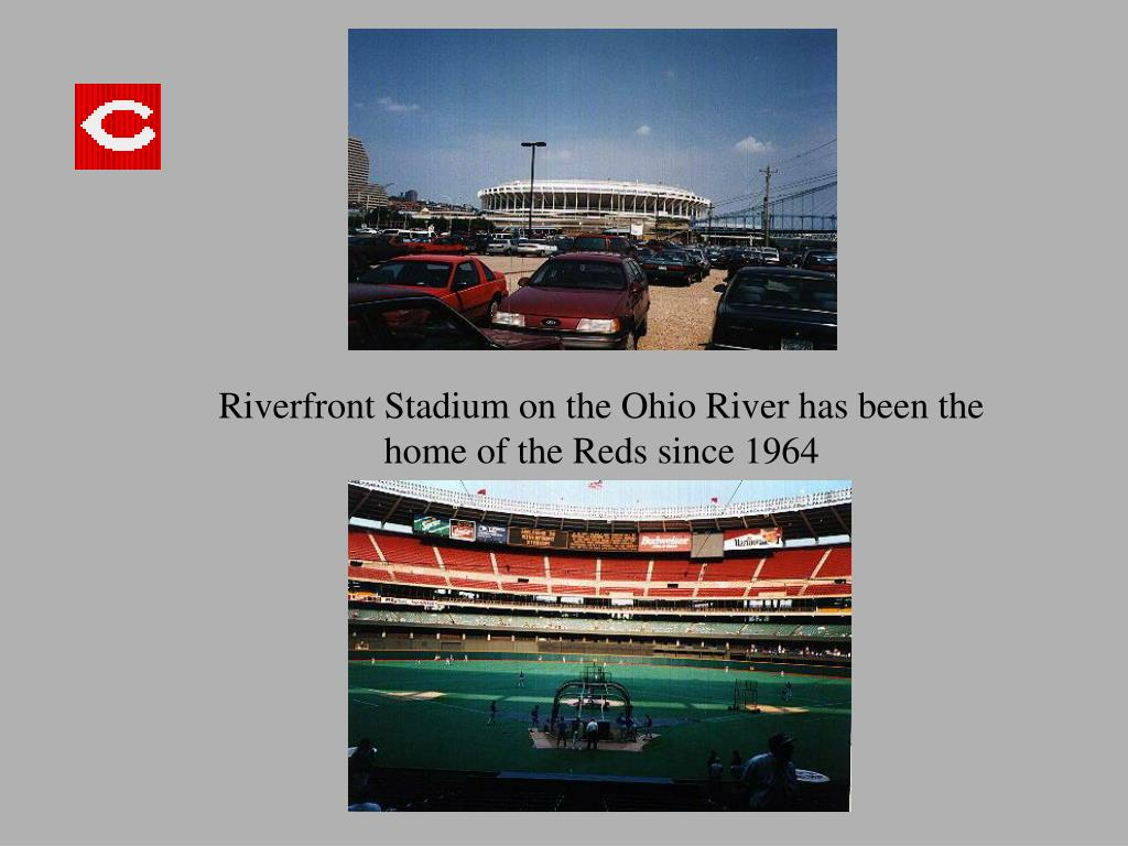 Riverfront Stadium on the Ohio River has been the home of the Reds since 1964