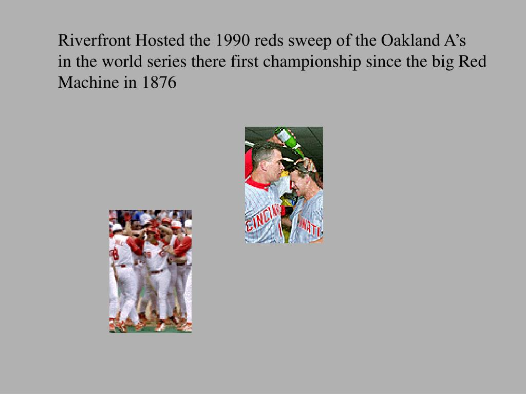 Riverfront Hosted the 1990 reds sweep of the Oakland A's