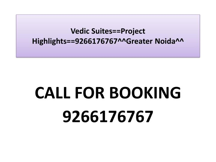 Vedic suites project highlights 9266176767 greater noida