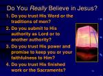 do you really believe in jesus