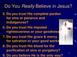 do you really believe in jesus31