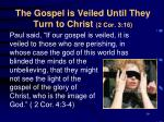 the gospel is veiled until they turn to christ 2 cor 3 16
