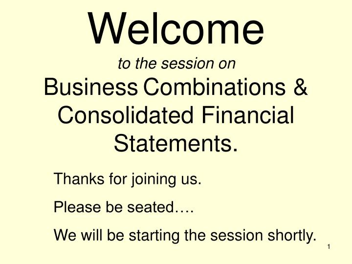 welcome to the session on business combinations consolidated financial statements n.