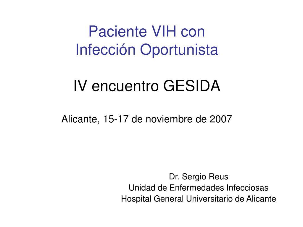 paciente vih con infecci n oportunista iv encuentro gesida alicante 15 17 de noviembre de 2007