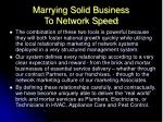 marrying solid business to network speed