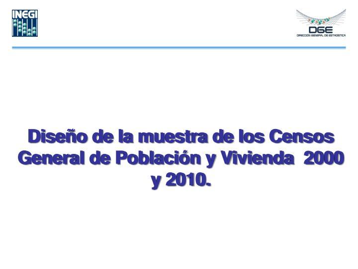 Diseño de la muestra de los Censos General de Población y Vivienda  2000 y 2010.