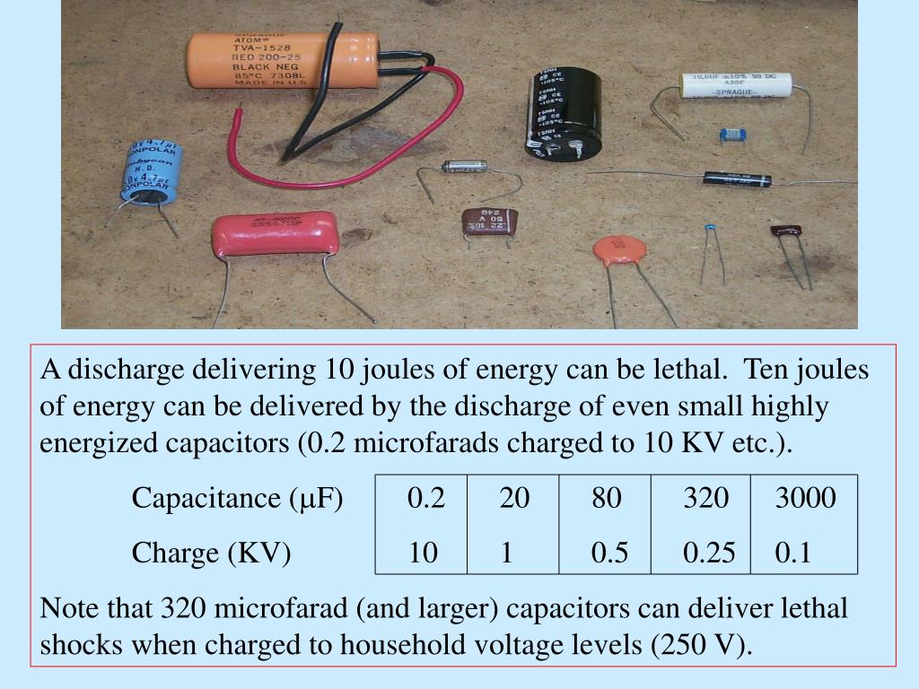 A discharge delivering 10 joules of energy can be lethal.  Ten joules of energy can be delivered by the discharge of even small highly energized capacitors (0.2 microfarads charged to 10 KV etc.).