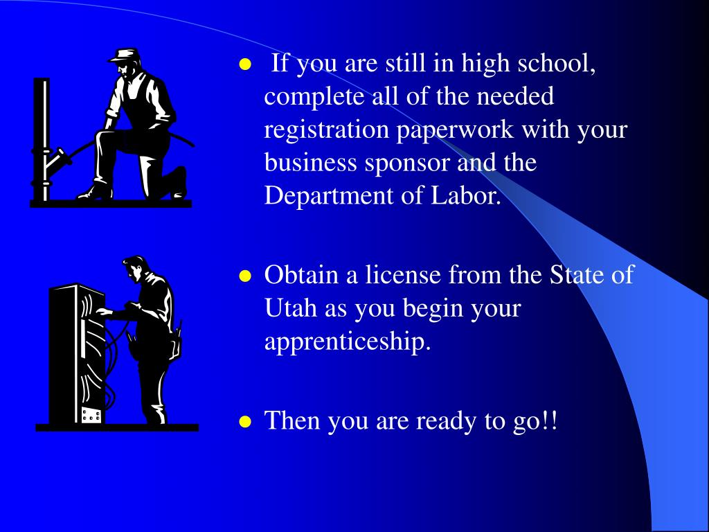 If you are still in high school, complete all of the needed registration paperwork with your business sponsor and the Department of Labor.