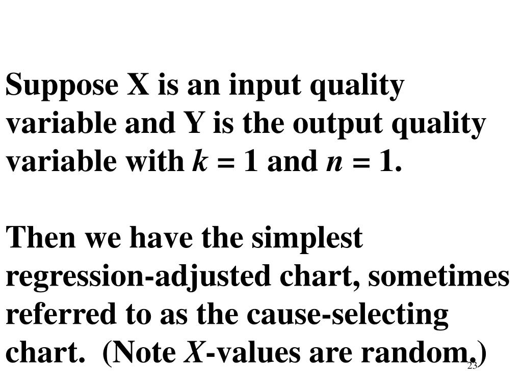 Suppose X is an input quality variable and Y is the output quality variable with