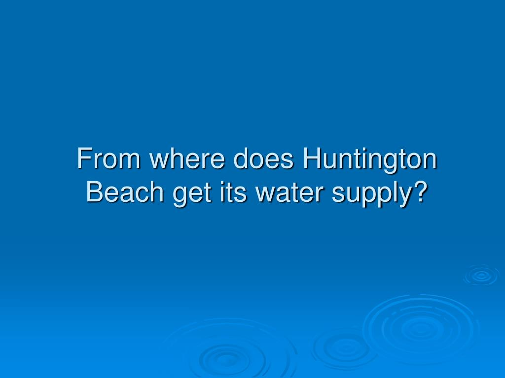 From where does Huntington Beach get its water supply?