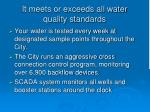 it meets or exceeds all water quality standards