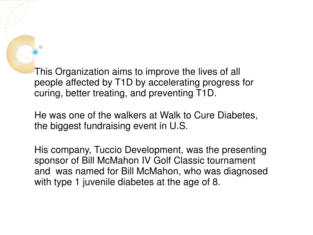 This Organization aims to improve the lives of all people affected by T1D by accelerating progress for curing, better treating, and preventing T1D.