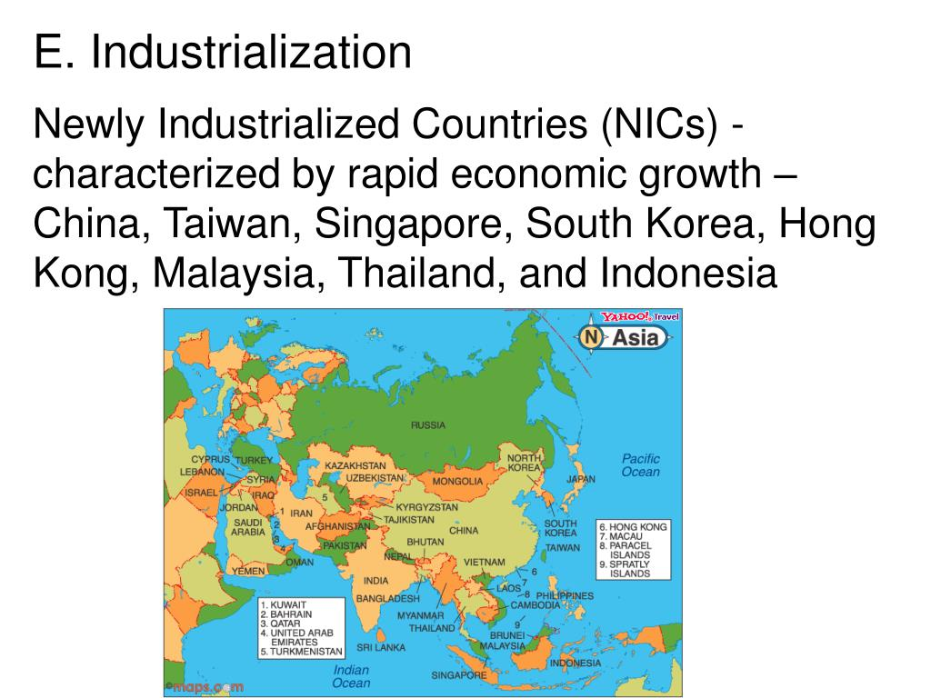 Newly Industrialized Countries (NICs) - characterized by rapid economic growth – China, Taiwan, Singapore, South Korea, Hong Kong, Malaysia, Thailand, and Indonesia