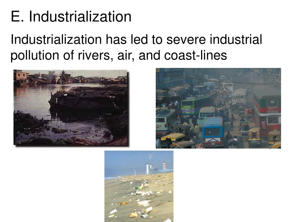 Industrialization has led to severe industrial pollution of rivers, air, and coast-lines