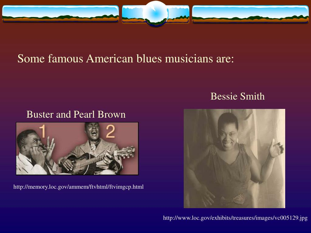 Some famous American blues musicians are: