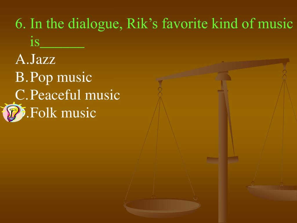 6. In the dialogue, Rik's favorite kind of music