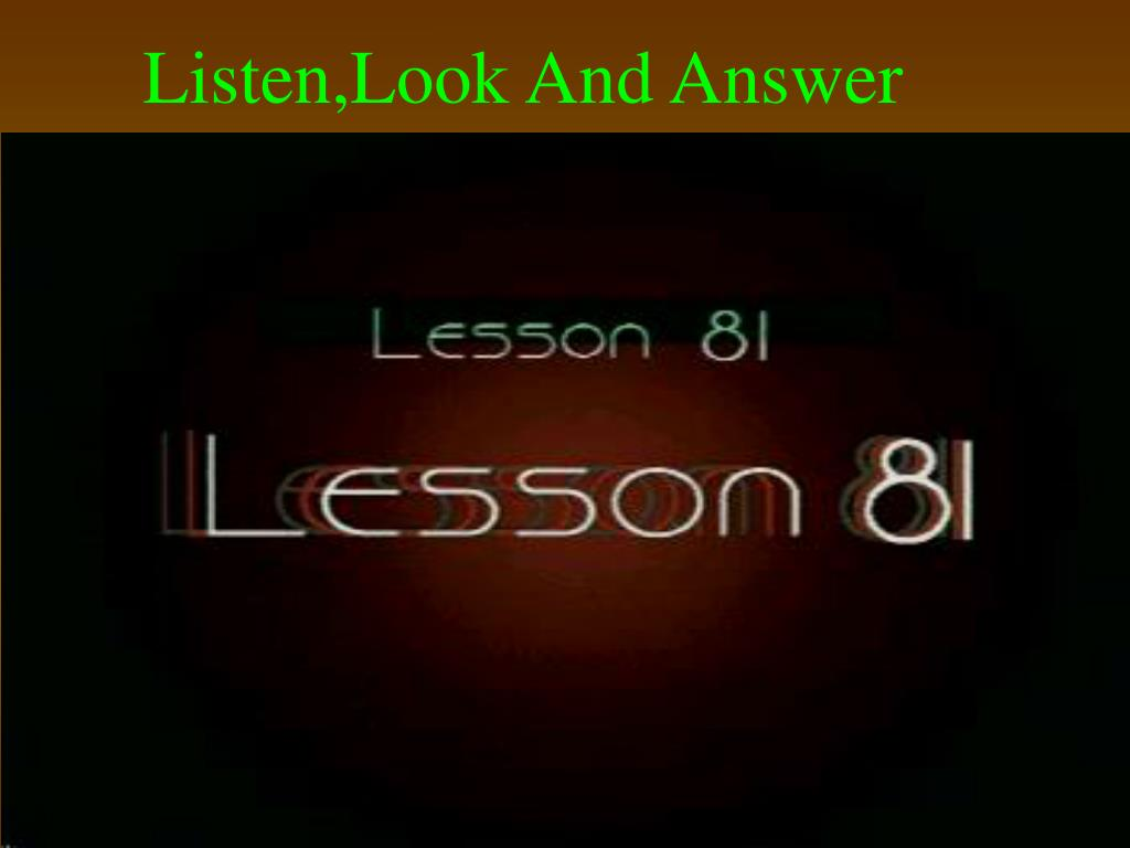 Listen,Look And Answer