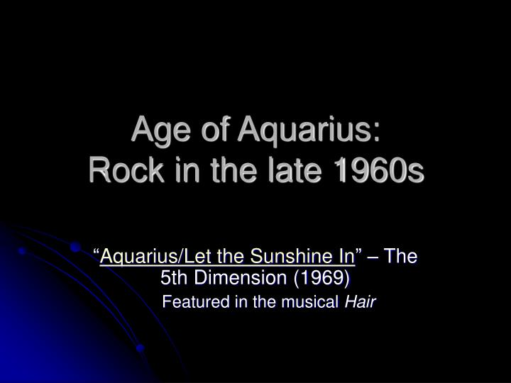 Age of aquarius rock in the late 1960s