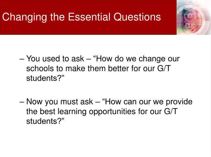 Changing the Essential Questions