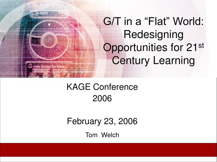 g t in a flat world redesigning opportunities for 21 st century learning n.