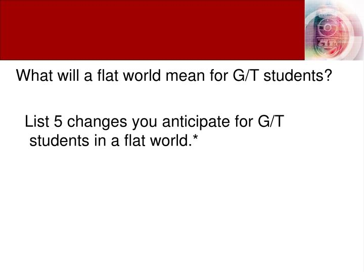 What will a flat world mean for G/T students?