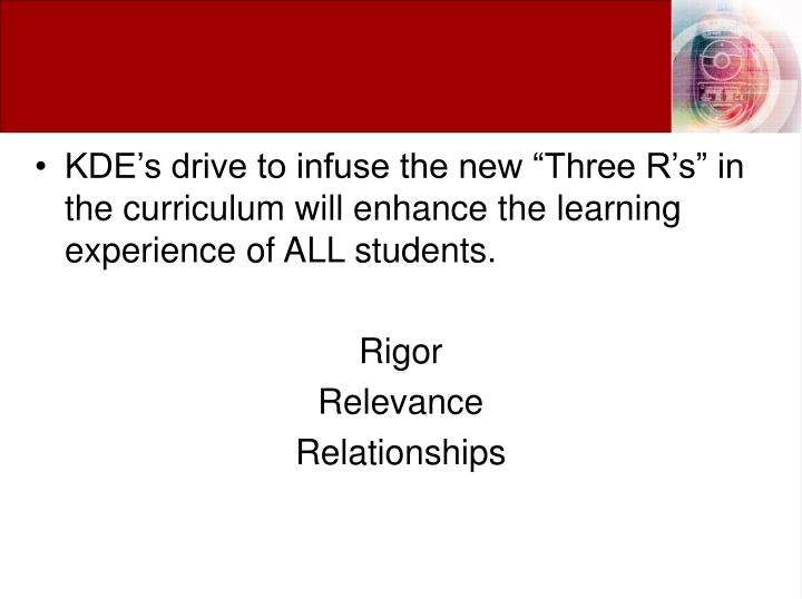 """KDE's drive to infuse the new """"Three R's"""" in the curriculum will enhance the learning experience of ALL students."""