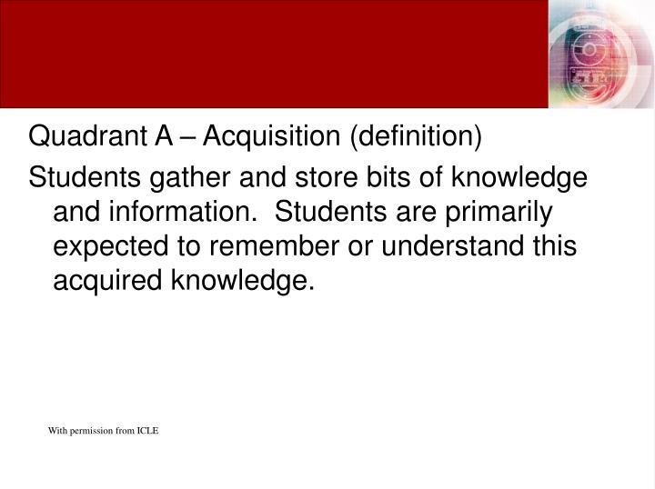 Quadrant A – Acquisition (definition)