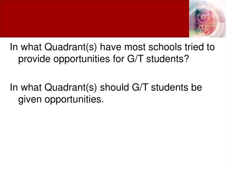 In what Quadrant(s) have most schools tried to provide opportunities for G/T students?