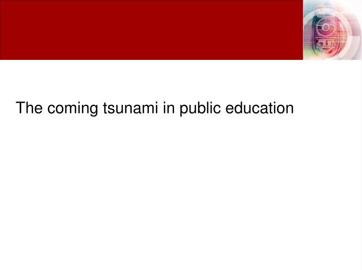 The coming tsunami in public education