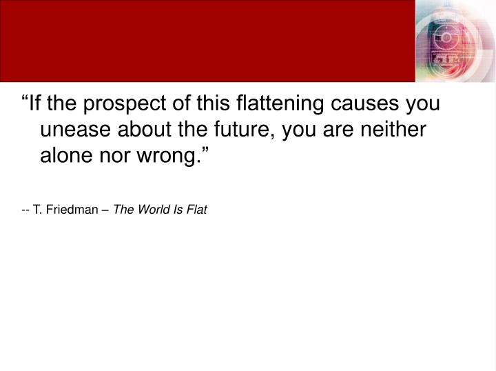 """""""If the prospect of this flattening causes you unease about the future, you are neither alone nor wrong."""""""
