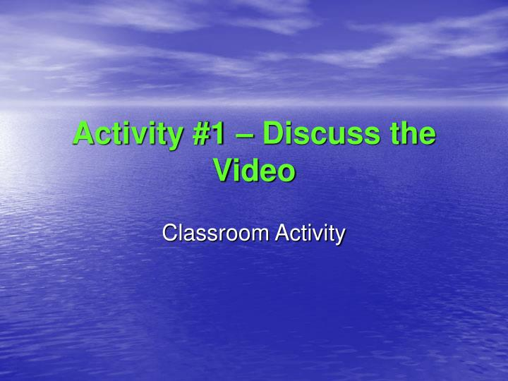 Activity #1 – Discuss the Video