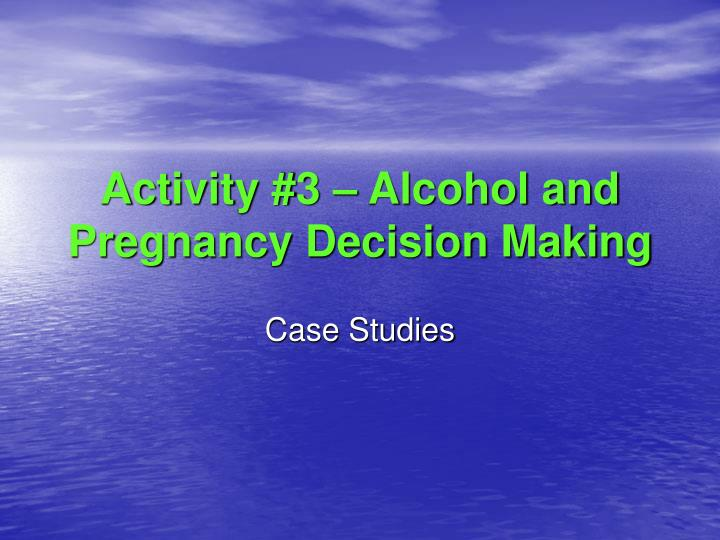 Activity #3 – Alcohol and Pregnancy Decision Making