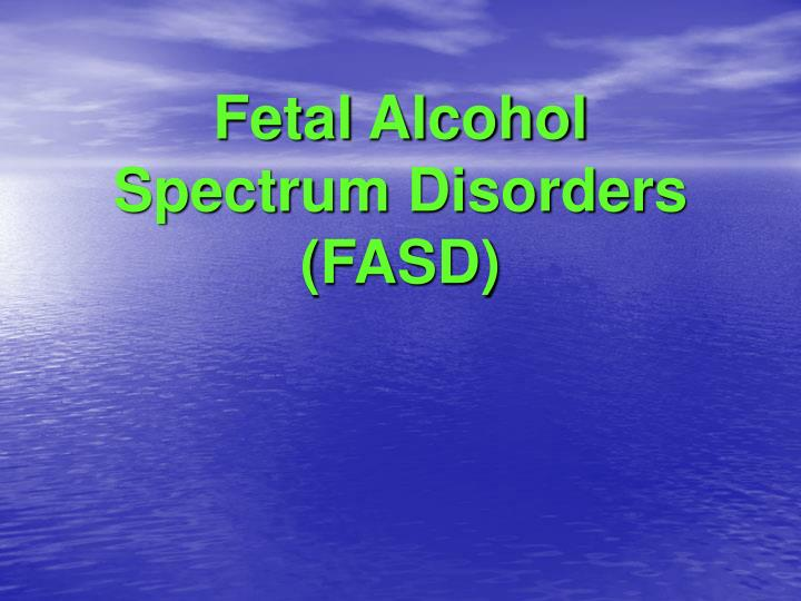 Fetal alcohol spectrum disorders fasd
