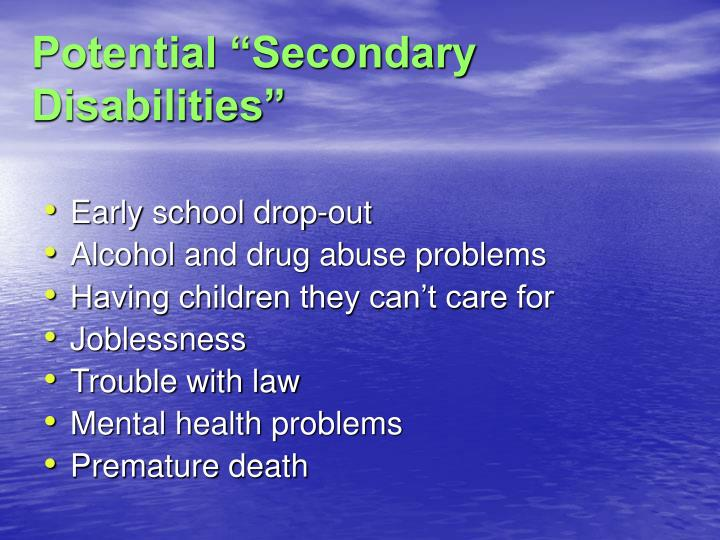 "Potential ""Secondary Disabilities"""