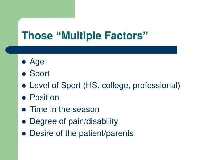 Those multiple factors