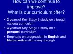 how can we continue to improve what is our curriculum offer