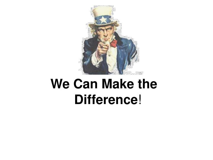 We Can Make the Difference