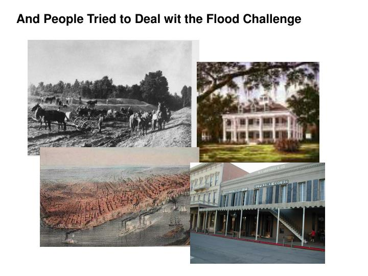 And People Tried to Deal wit the Flood Challenge