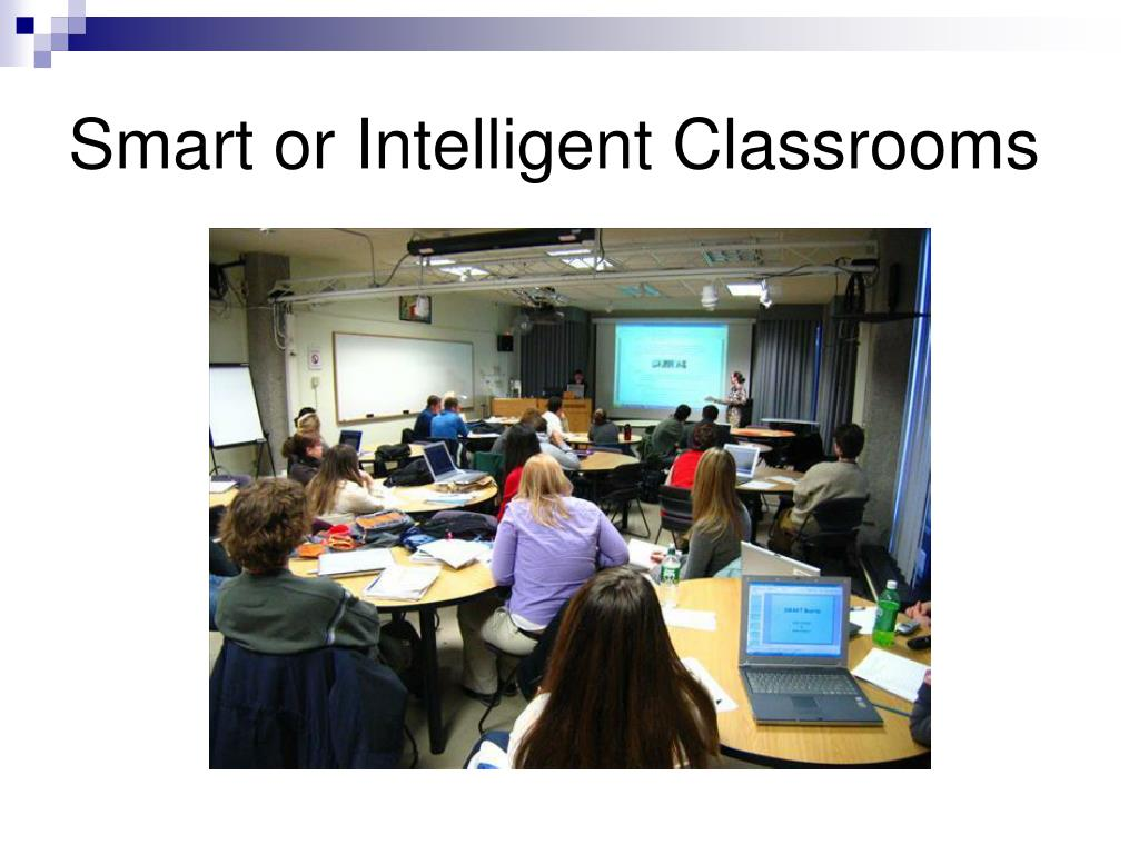 Smart or Intelligent Classrooms
