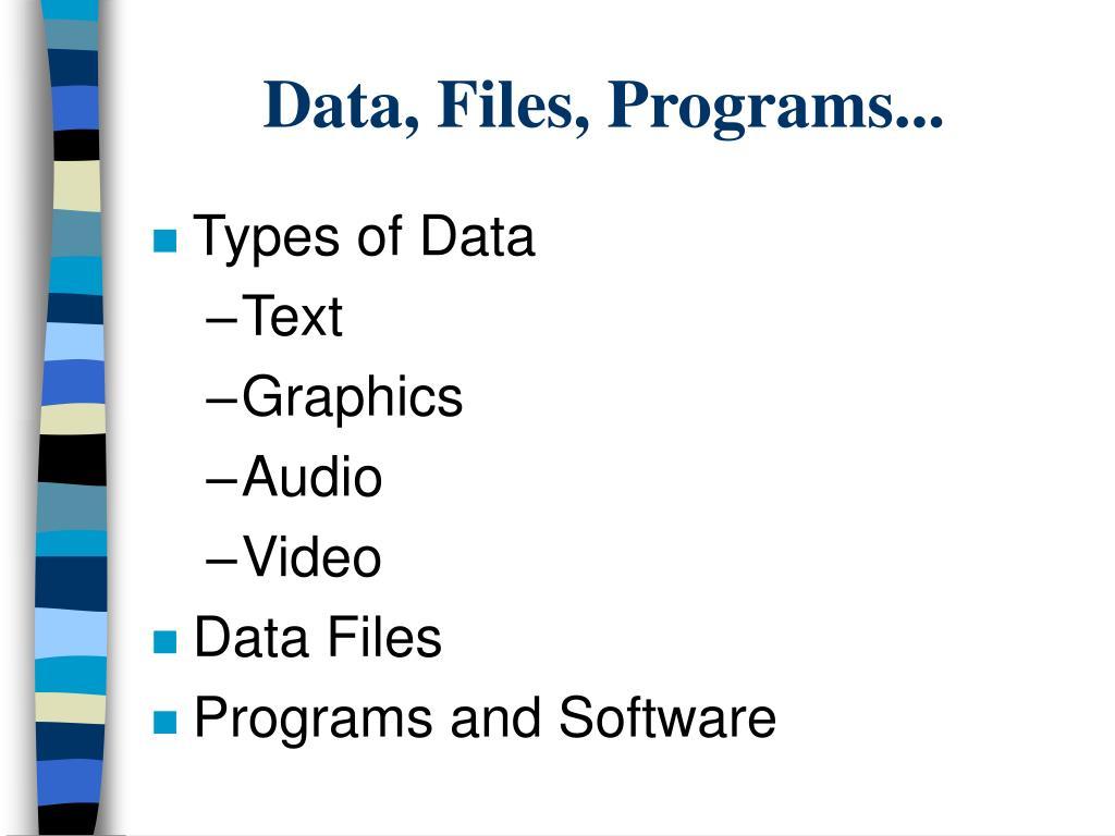 Data, Files, Programs...