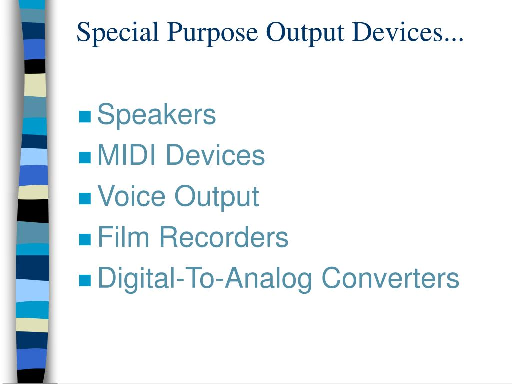 Special Purpose Output Devices...