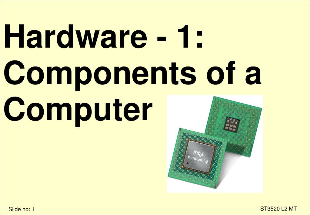 hardware 1 components of a computer l.