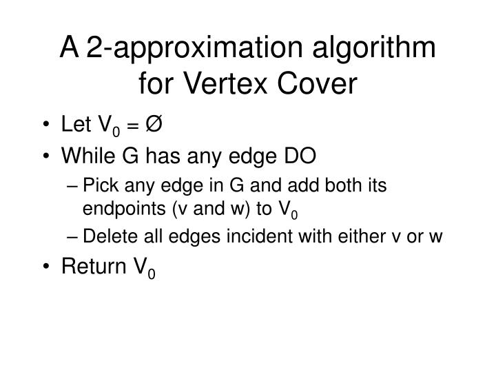 A 2-approximation algorithm for Vertex Cover